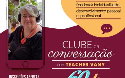 Clube da Conversação com Teacher Vany – agora só falta você!!!